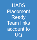 HABS Placement Ready Team links account to UQ