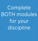 Complete BOTH modules for your discipline