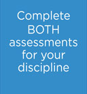 Complete BOTH assessments for your discipline