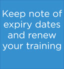 Keep note of expiry dates and renew your training